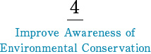 4 Improve Awareness of Environmental Conservation