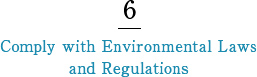 6 Comply with Environmental Laws and Regulations